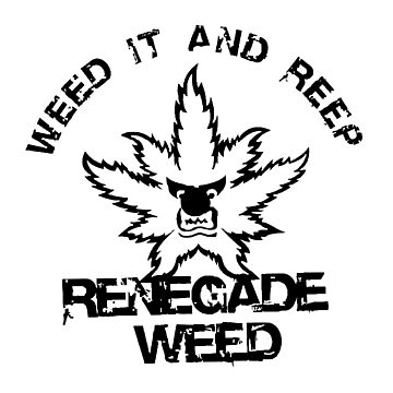 Weed It And Reep by mademoiselleana