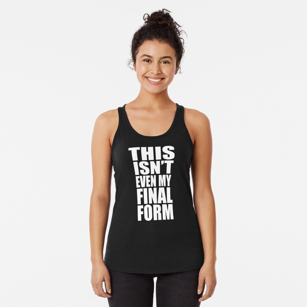 This Isn't Even My Final Form Racerback Tank Top