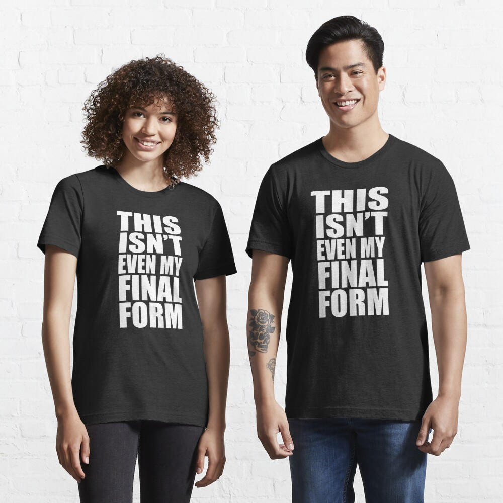 This Isn't Even My Final Form Essential T-Shirt