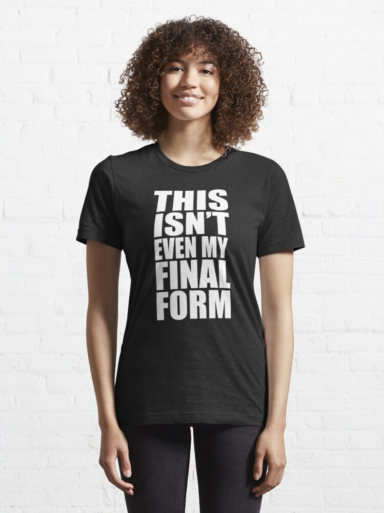 Alternate view of This Isn't Even My Final Form Essential T-Shirt
