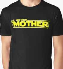 I Am Your Mother Graphic T-Shirt