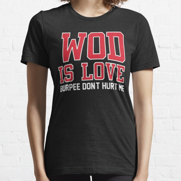 WOD Is Love Burpee Don't Hurt Me Essential T-Shirt