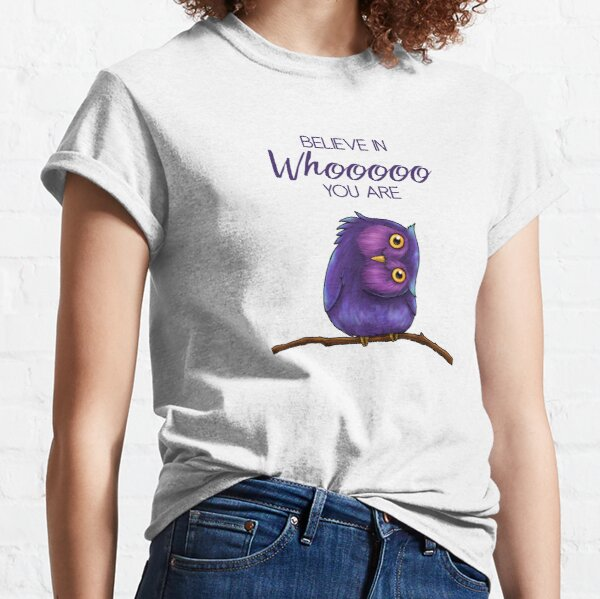 Believe in Whooooo You Are Owl Classic T-Shirt