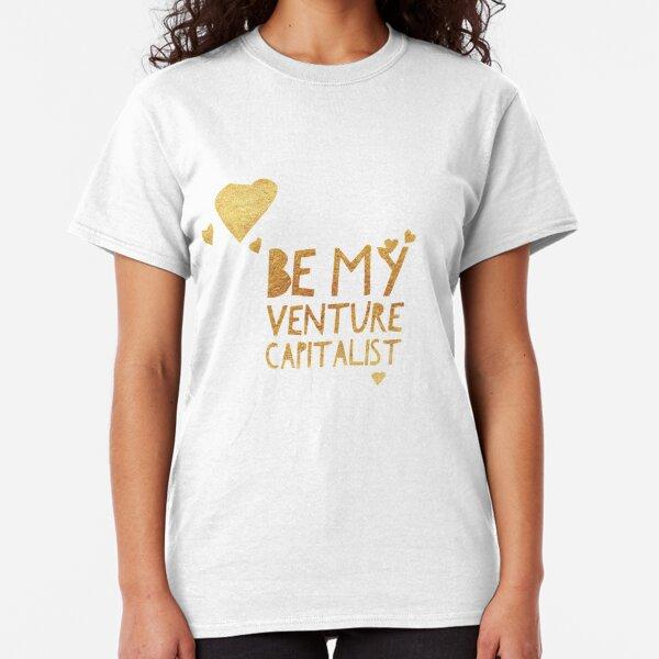 Be My Venture Capitalist Gold Classic T-Shirt