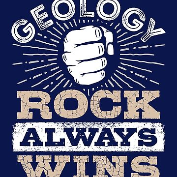Geology Rock Always Wins Funny Geologist by jaygo