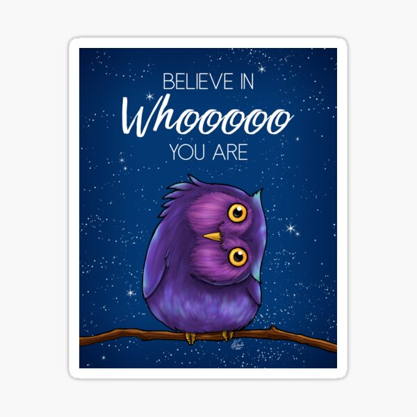 Believe in Whooooo You Are Owl Sticker