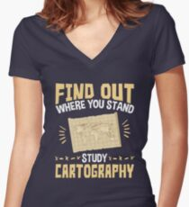 Cartographer Find Out Where You Stand Study Cartography Women's Fitted V-Neck T-Shirt