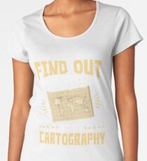Cartographer Find Out Where You Stand Study Cartography Women's Premium T-Shirt