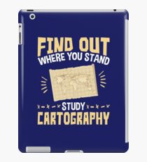 Cartographer Find Out Where You Stand Study Cartography iPad Case/Skin