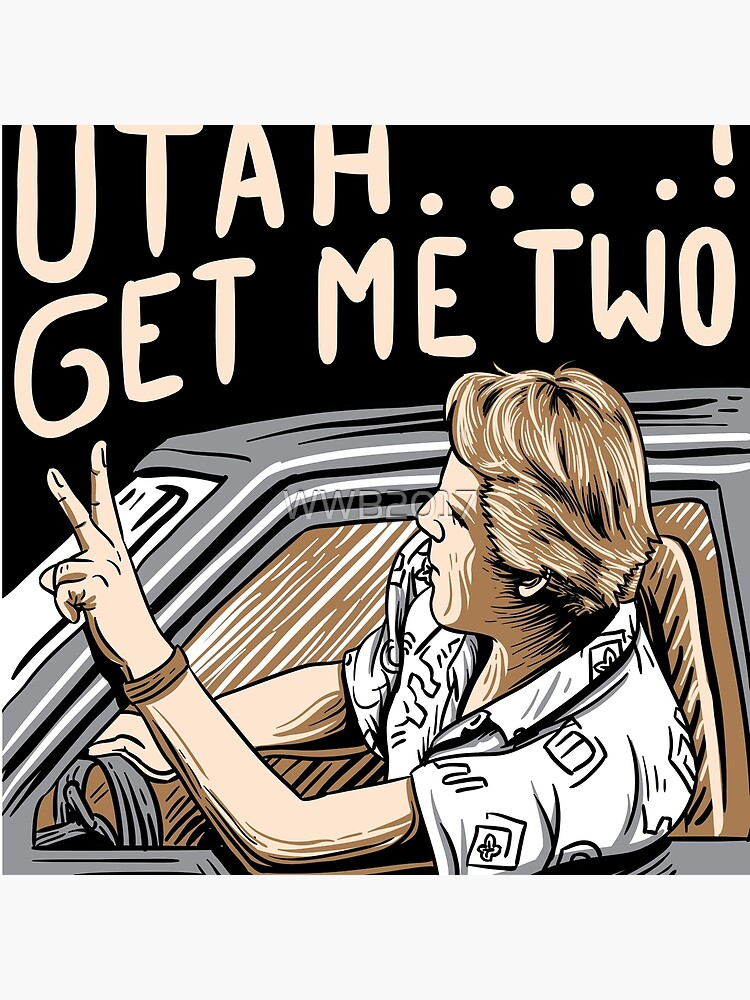 Utah Get Me Two T-Shirt, Funny 1980s movie Quote Shirt by WWB2017