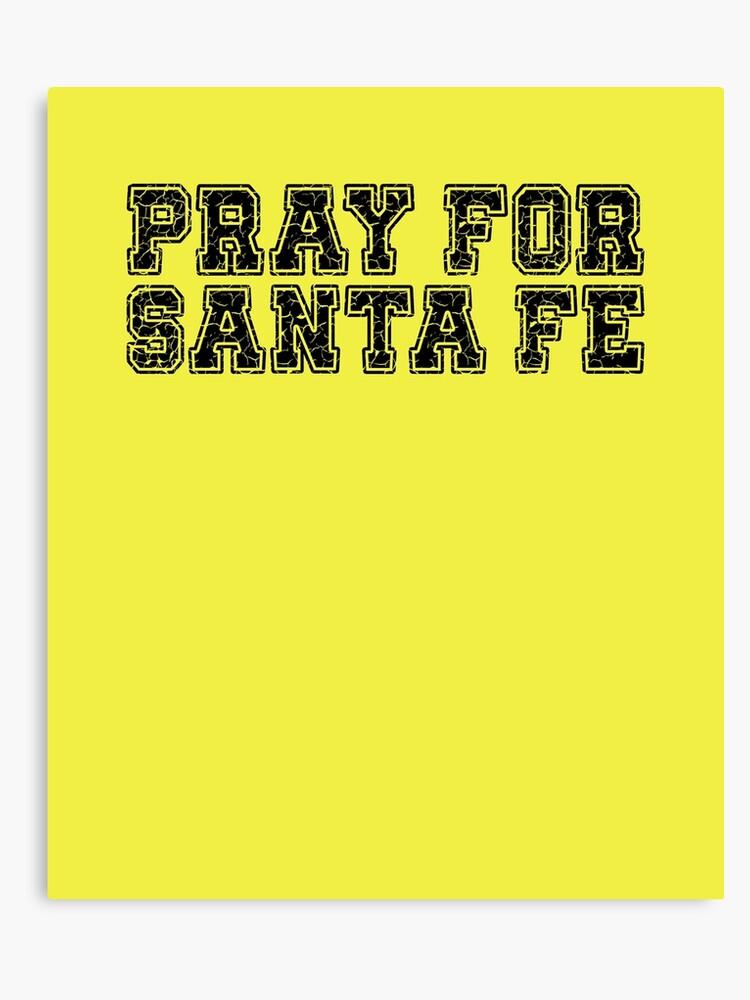 Canvas Santa Fe >> Pray For Santa Fe Shirt Santa Fe Texas Shooting Canvas Print