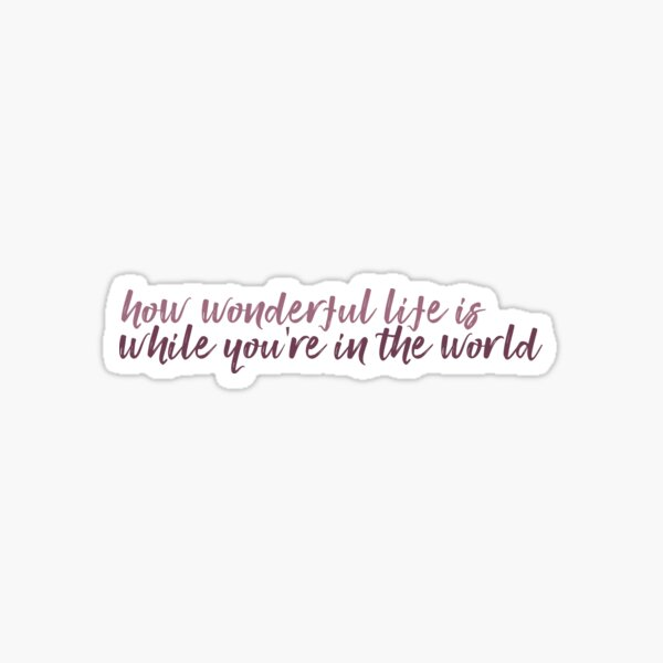 How Wonderful Life is While You're in the World - Your Song - Elton John  Sticker