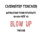Chemistry Teacher Instructing How Not To Blow Up The Lab by Ruthie Spoonemore