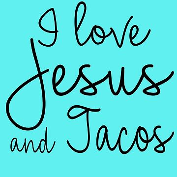 I Love Jesus And Tacos by STdesigns