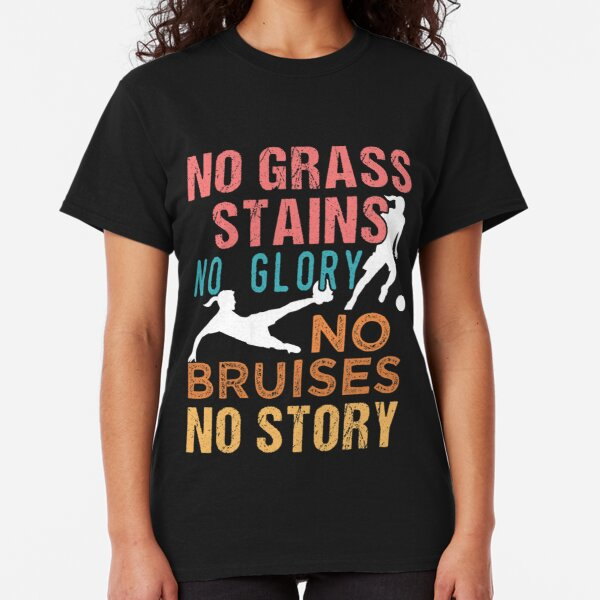 Soccer No Grass Stains No Glory Women's Soccer Classic T-Shirt