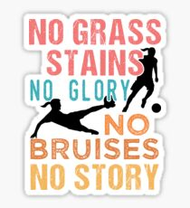 Soccer No Grass Stains No Glory Women's Soccer Sticker