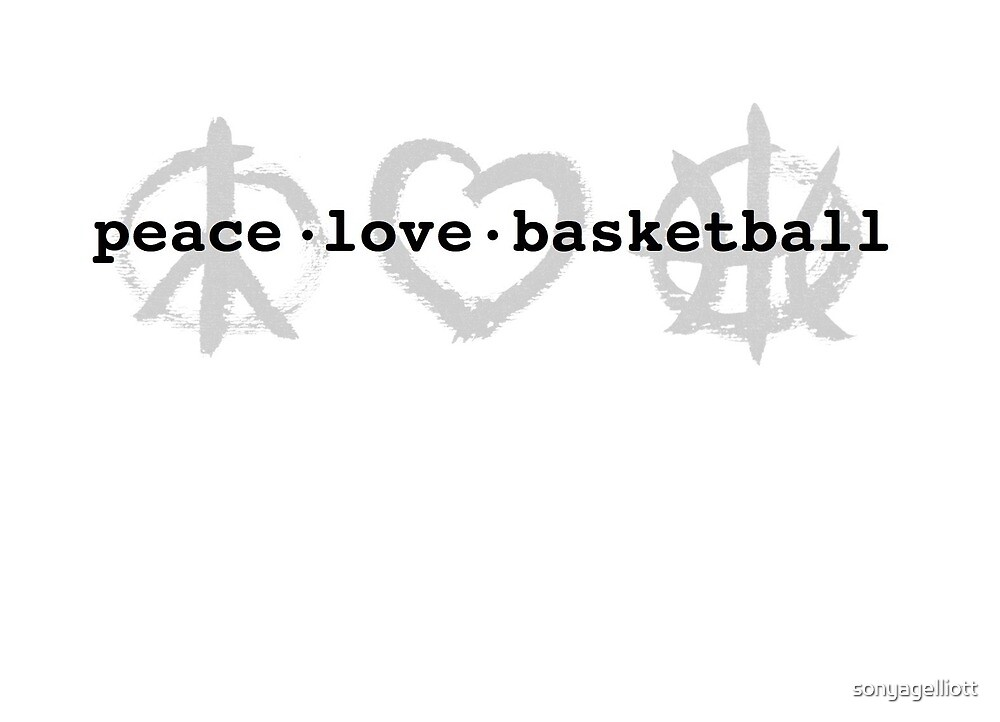 PeaceLoveBasketball  by sonyagelliott