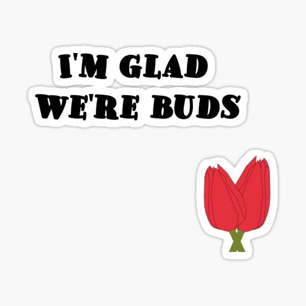 I'm glad we're buds Sticker