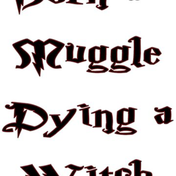 Born a Muggle, but Dying a Witch by LadyEnigma