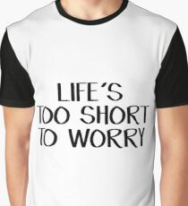 Life's too short to worry Graphic T-Shirt