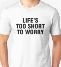 Life's too short to worry Unisex T-Shirt