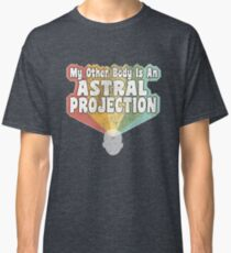 my other body is an astral projection Classic T-Shirt