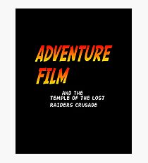 ADVENTURE FILM! and the TEMPLE OF THE LOST RAIDERS CRUSADE Photographic Print