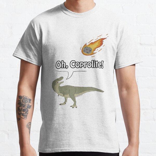 Oh, Coprolite!  Classic T-Shirt