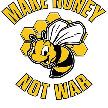 Make Honey Not War Funny  by CrazyWebs