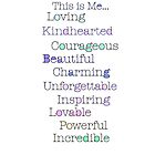 This is me.. Loving, kindhearted, courageous, beautiful, charming, unforgettable, inspiring, lovable, powerful, incredible by MHirose