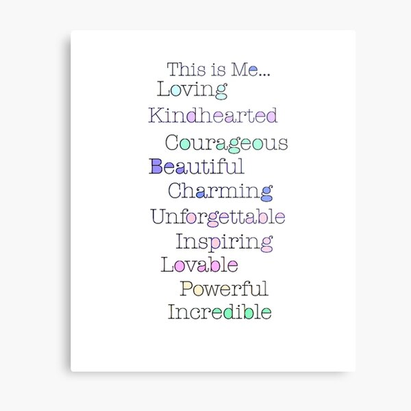 This is me.. Loving, kindhearted, courageous, beautiful, charming, unforgettable, inspiring, lovable, powerful, incredible Metal Print