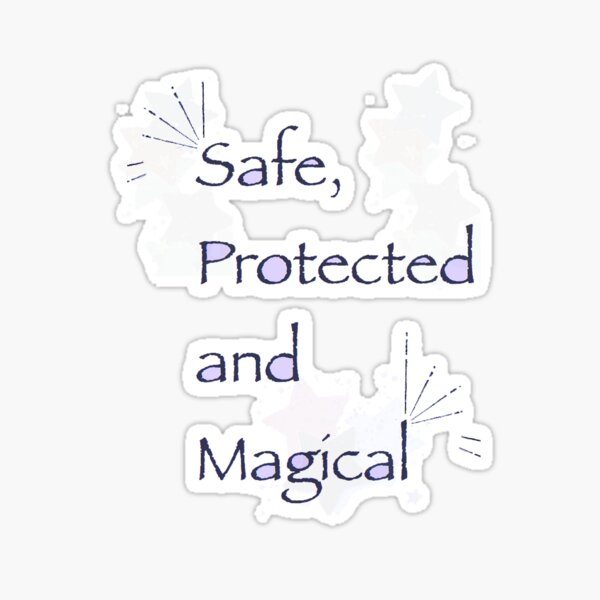 Safe, Protected And Magical Sticker