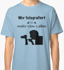 Who has photographed more of life Classic T-Shirt