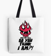 Who The Hell Do You Think I Am?! Tote Bag
