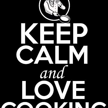 Keep Calm and Love Cooking by GoOsiris