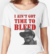 I Ain't Got Time to Bleed Women's Relaxed Fit T-Shirt