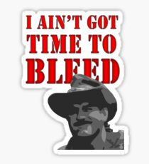 I Ain't Got Time to Bleed Sticker