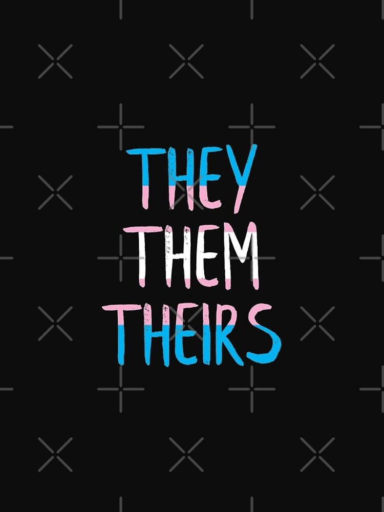 They, Them, Theirs - Respect the Pronoun by Lightfield