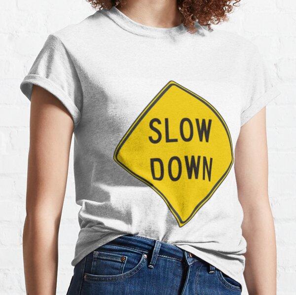 Slow down #SlowDown #RoadWarningSign #WarningSign #Slow #Down Classic T-Shirt