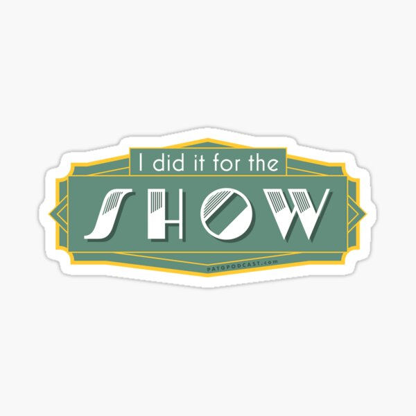 PATG I Did It For the Show Art Deco Style Sticker
