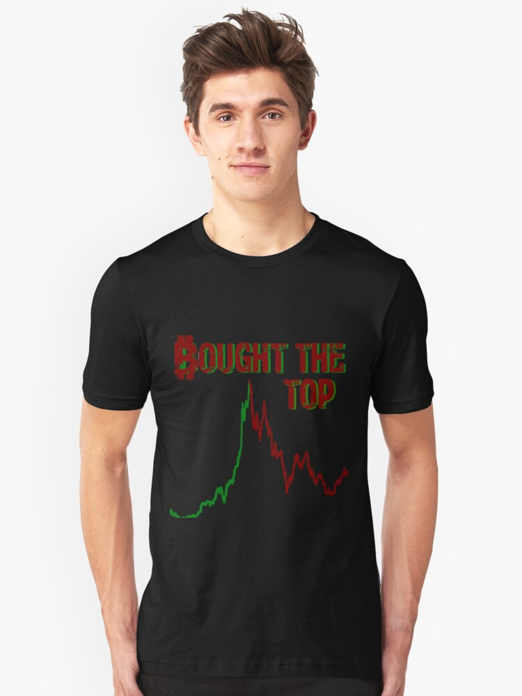 Bought The Top - Bitcoin Cryptocurrency Unisex T-Shirt Front