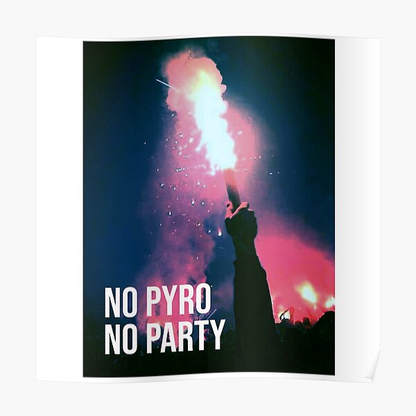 No Pyro No Party Poster