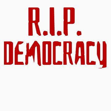 R.I.P. Democracy by screamserenade