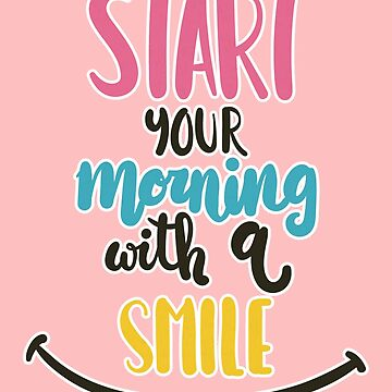 Start Your Morning with a SMILE by rogerpmit2