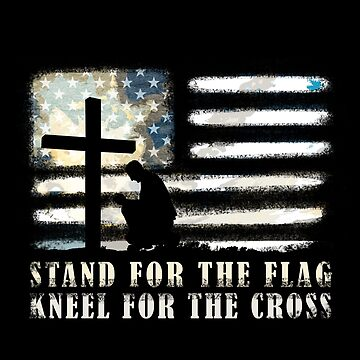 American Stand for the Flag Kneel for the Cross by spitzys