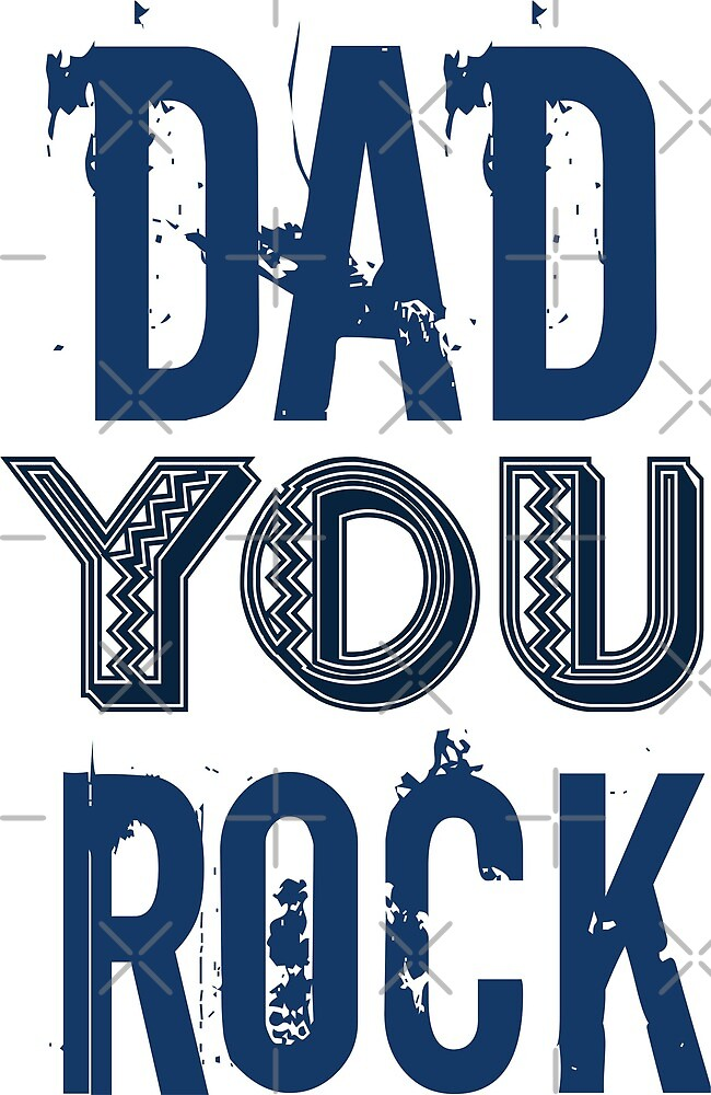 Fathers Day Dad You Rock by driyko