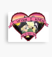 Wish I Knew How To Quit You Canvas Print