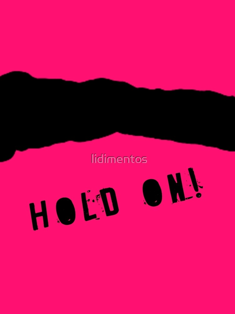 Hold on! by lidimentos