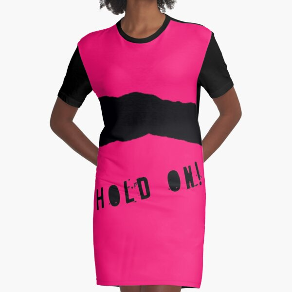 Hold on! Graphic T-Shirt Dress