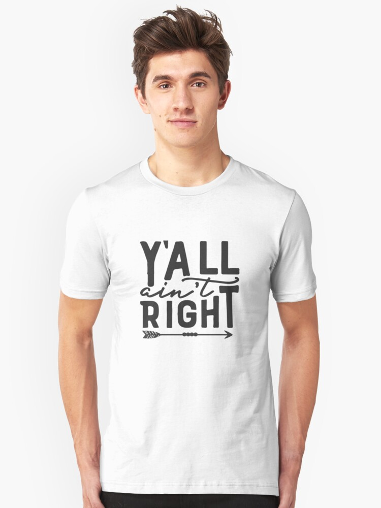 Yall Ain't Right Country Style Design Unisex T-Shirt Front